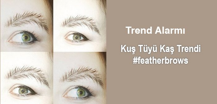 Kuş Tüyü Kaşlar – Feather Brows Trend Alarmı!